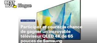 Concours Best Buy Gagnez un téléviseur QLED de Samsung
